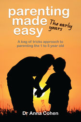 Parenting Made Easy: The early years by Anna Cohen
