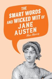 The Smart Words and Wicked Wit of Jane Austen by Max Morris