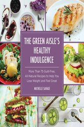The Green Aisle's Healthy Indulgence by Michelle Savage