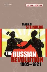 The Russian Revolution, 1905-1921 by Mark D. Steinberg