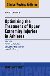 Optimizing the Treatment of Upper Extremity Injuries in Athletes, An Issue of Hand Clinics, E-Book by Kevin C. Chung