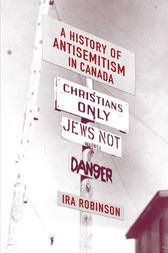 A History of Antisemitism in Canada by Ira Robinson