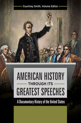 American History through its Greatest Speeches: A Documentary History of the United States [3 volumes] by Jolyon Girard
