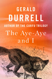 The Aye-Aye and I by Gerald Durrell