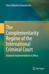 The Complementarity Regime of the International Criminal Court by Ovo Catherine Imoedemhe