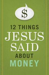 12 Things Jesus Said about Money by B&H Editorial Staff