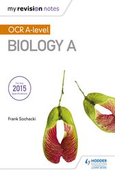 My Revision Notes: OCR A Level Biology A by Frank Sochacki