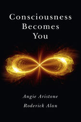 Consciousness Becomes You by Angie Aristone