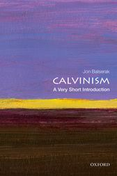 Calvinism: A Very Short Introduction by Jon Balserak