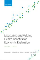Measuring and Valuing Health Benefits for Economic Evaluation by John Brazier