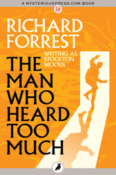 The Man Who Heard Too Much by Richard Forrest