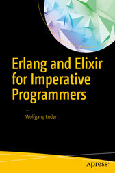 Erlang and Elixir for Imperative Programmers by Wolfgang Loder