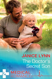 The Doctor's Secret Son (Mills & Boon Medical) by Janice Lynn