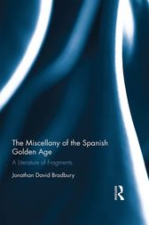 The Miscellany of the Spanish Golden Age by Jonathan David Bradbury