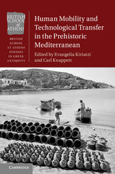 Human Mobility and Technological Transfer in the Prehistoric Mediterranean by Evangelia Kiriatzi