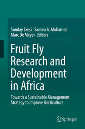 Fruit Fly Research and Development in Africa - Towards a Sustainable Management Strategy to Improve Horticulture by Sunday Ekesi