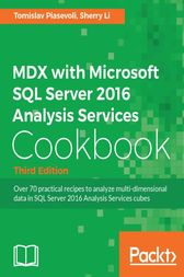 MDX with Microsoft SQL Server 2016 Analysis Services Cookbook by Tomislav Piasevoli