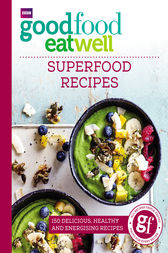 Good Food Eat Well: Superfood Recipes by Good Food