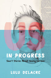 Us, in Progress: Short Stories About Young Latinos by Lulu Delacre