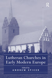 Lutheran Churches in Early Modern Europe by Andrew Spicer