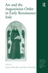 Art and the Augustinian Order in Early Renaissance Italy by Anne Dunlop
