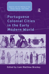 Portuguese Colonial Cities in the Early Modern World by Liam Matthew Brockey