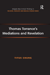 Thomas Torrance's Mediations and Revelation by Titus Chung