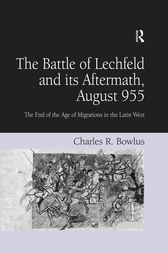 The Battle of Lechfeld and its Aftermath, August 955 by Charles R. Bowlus