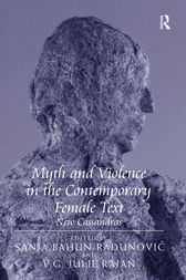 Myth and Violence in the Contemporary Female Text by V.G. Julie Rajan