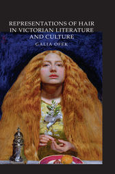 Representations of Hair in Victorian Literature and Culture by Galia Ofek