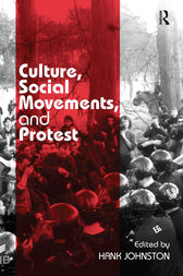 Culture, Social Movements, and Protest by Hank Johnston
