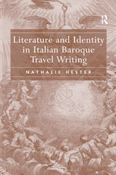 Literature and Identity in Italian Baroque Travel Writing by Nathalie Hester