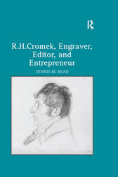 R. H. Cromek, Engraver, Editor, and Entrepreneur by Dennis M. Read