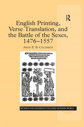 English Printing, Verse Translation, and the Battle of the Sexes, 1476-1557 by Anne E.B. Coldiron