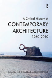 A Critical History of Contemporary Architecture by Elie G. Haddad