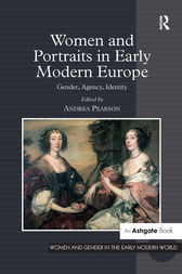 Women and Portraits in Early Modern Europe by Andrea Pearson