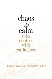 Chaos to Calm: Take Control with Confidence by Shannah Kennedy