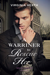 A Warriner To Rescue Her (Mills & Boon Historical) (The Wild Warriners, Book 2) by Virginia Heath