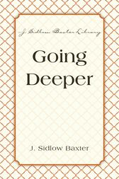 Going Deeper by J. Sidlow Baxter
