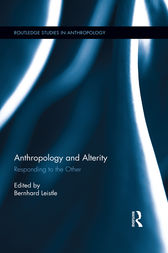 Anthropology and Alterity by Bernhard Leistle