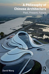 A Philosophy of Chinese Architecture by David Wang