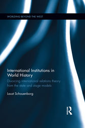 International Institutions in World History by Laust Schouenborg