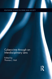Cybercrime Through an Interdisciplinary Lens by Thomas J. Holt