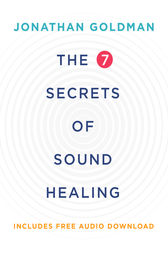 The 7 Secrets of Sound Healing Revised by Jonathan Goldman