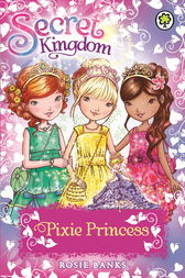 Secret Kingdom: Pixie Princess by Rosie Banks