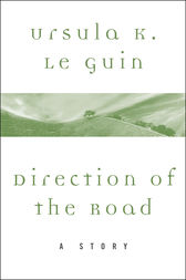 Direction of the Road by Ursula K. Le Guin