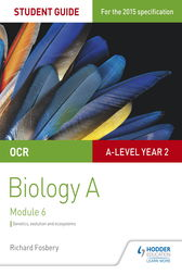 OCR A Level Year 2 Biology A Student Guide: Module 6 by Richard Fosbery