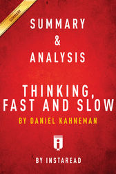 Summary & Analysis of Thinking, Fast and Slow by Daniel Kahneman by . Instaread