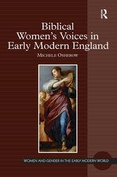 Biblical Women's Voices in Early Modern England by Michele Osherow