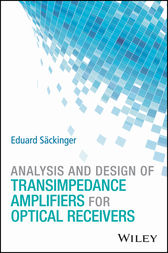 Analysis and Design of Transimpedance Amplifiers for Optical Receivers by Eduard Säckinger